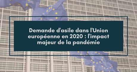 Demandes d'asile dans l'Union européenne en 2020 : l'impact majeur de la pandémie